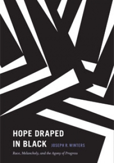 Hope Draped in Black: Race, Melancholy, and the Agony of Progress